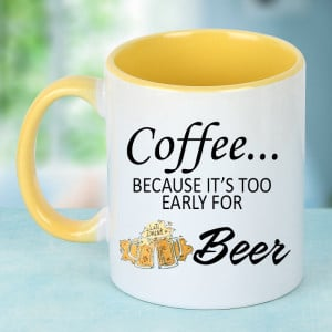 Its Too Early For Beer Coffee Mug